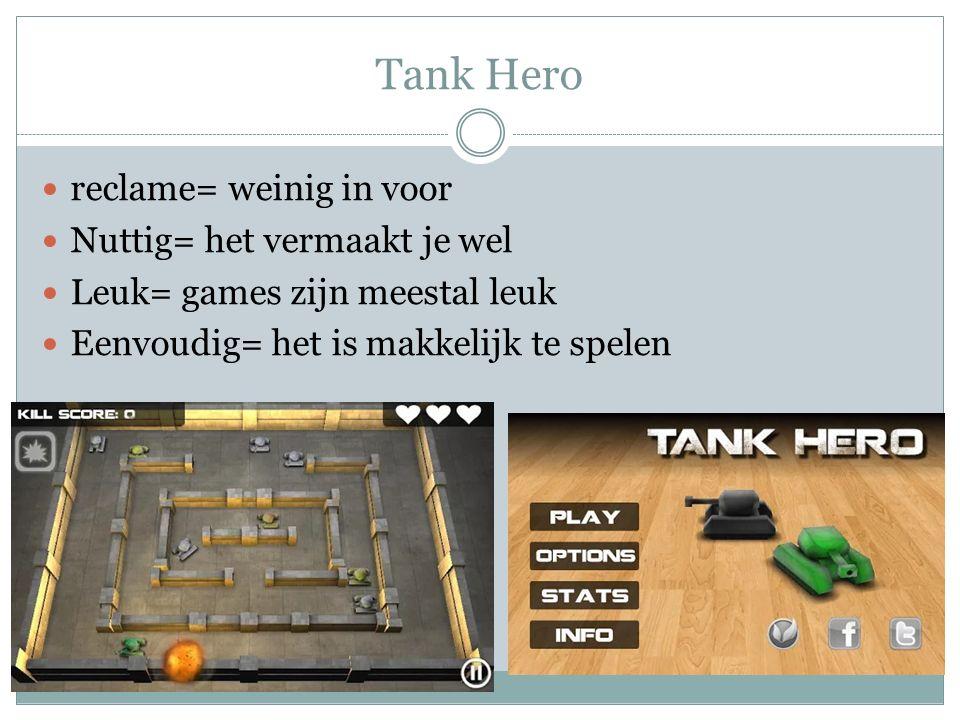 Tank Hero reclame= weinig in voor Nuttig= het vermaakt je wel Leuk= games zijn meestal leuk Eenvoudig= het is makkelijk te spelen