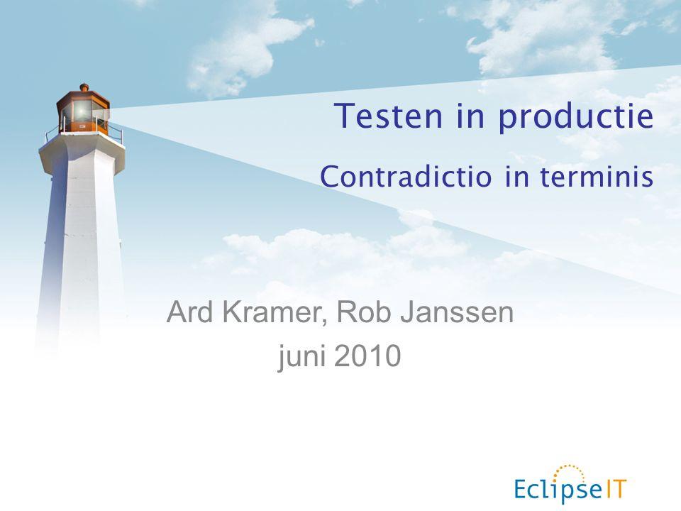 Ard Kramer, Rob Janssen juni 2010 Testen in productie Contradictio in terminis