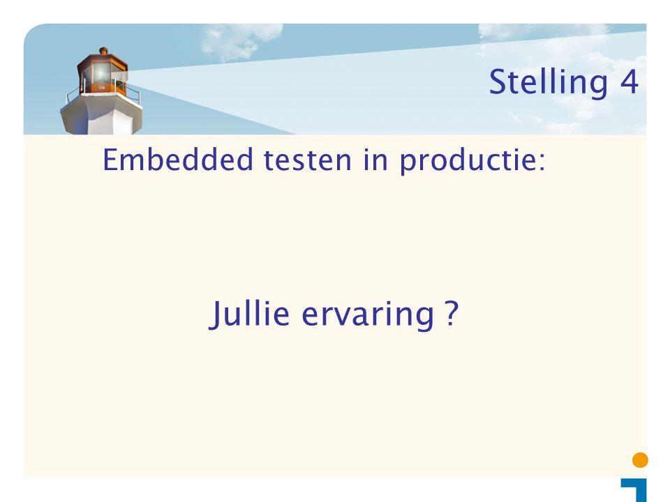 Stelling 4 Embedded testen in productie: Jullie ervaring ?
