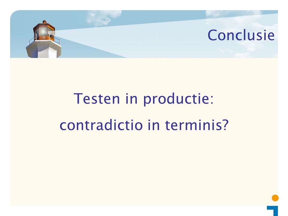 Conclusie Testen in productie: contradictio in terminis