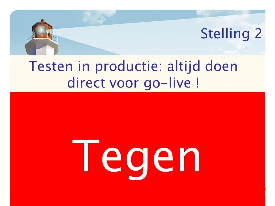 Stelling 2 VoorTegen Testen in productie: altijd doen direct voor go-live !