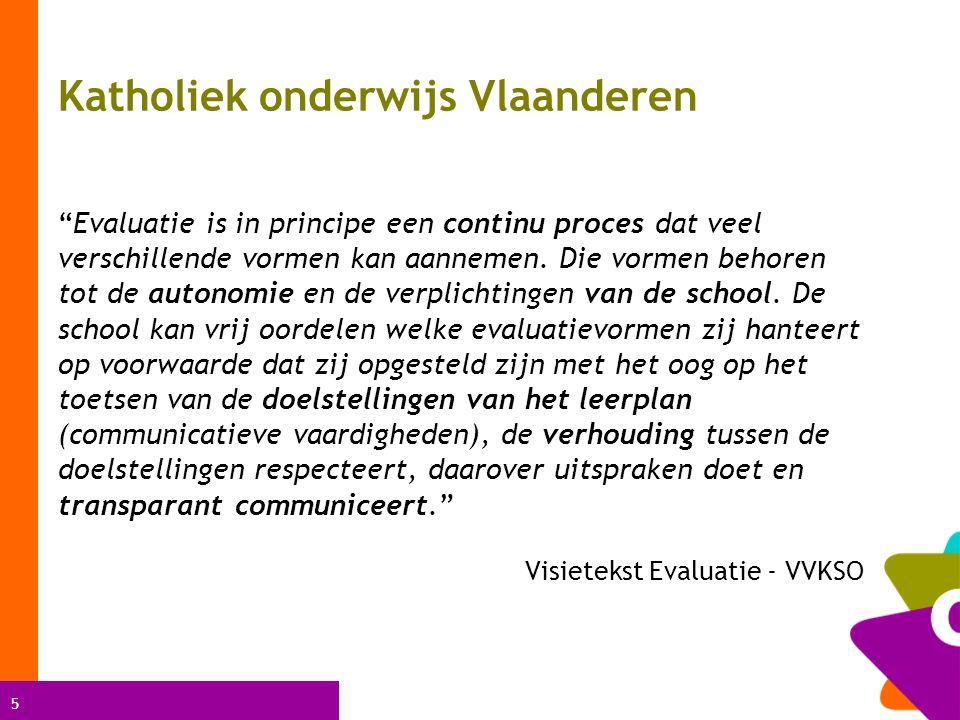 5 Katholiek onderwijs Vlaanderen Evaluatie is in principe een continu proces dat veel verschillende vormen kan aannemen.
