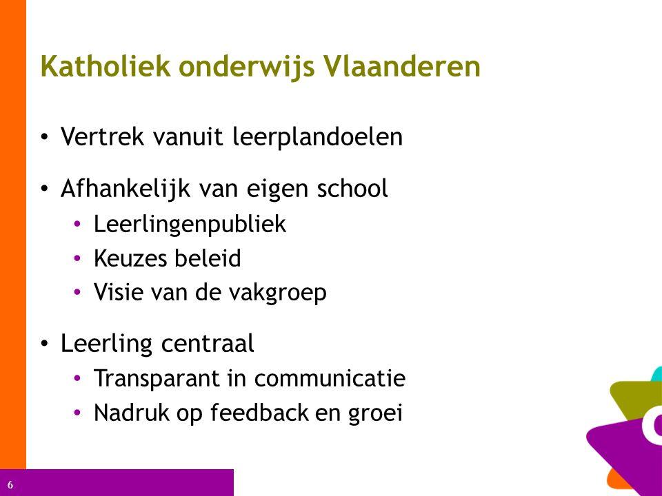 6 Katholiek onderwijs Vlaanderen Vertrek vanuit leerplandoelen Afhankelijk van eigen school Leerlingenpubliek Keuzes beleid Visie van de vakgroep Leerling centraal Transparant in communicatie Nadruk op feedback en groei