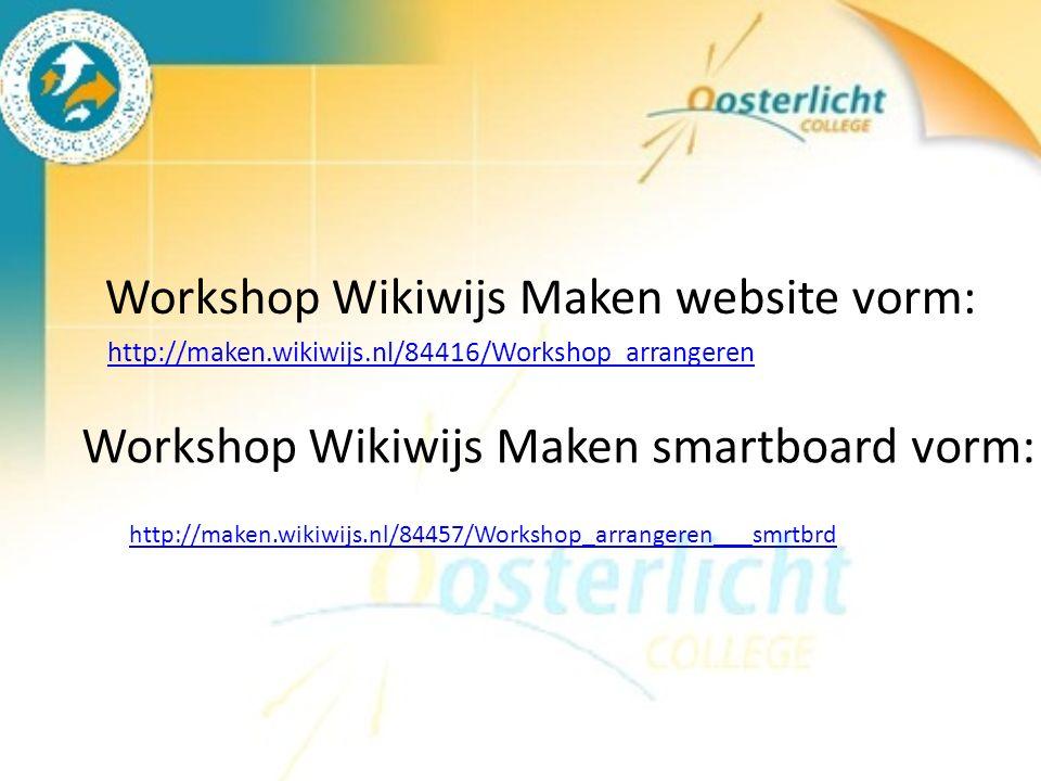http://maken.wikiwijs.nl/84416/Workshop_arrangeren Workshop Wikiwijs Maken website vorm: Workshop Wikiwijs Maken smartboard vorm: http://maken.wikiwijs.nl/84457/Workshop_arrangeren___smrtbrd