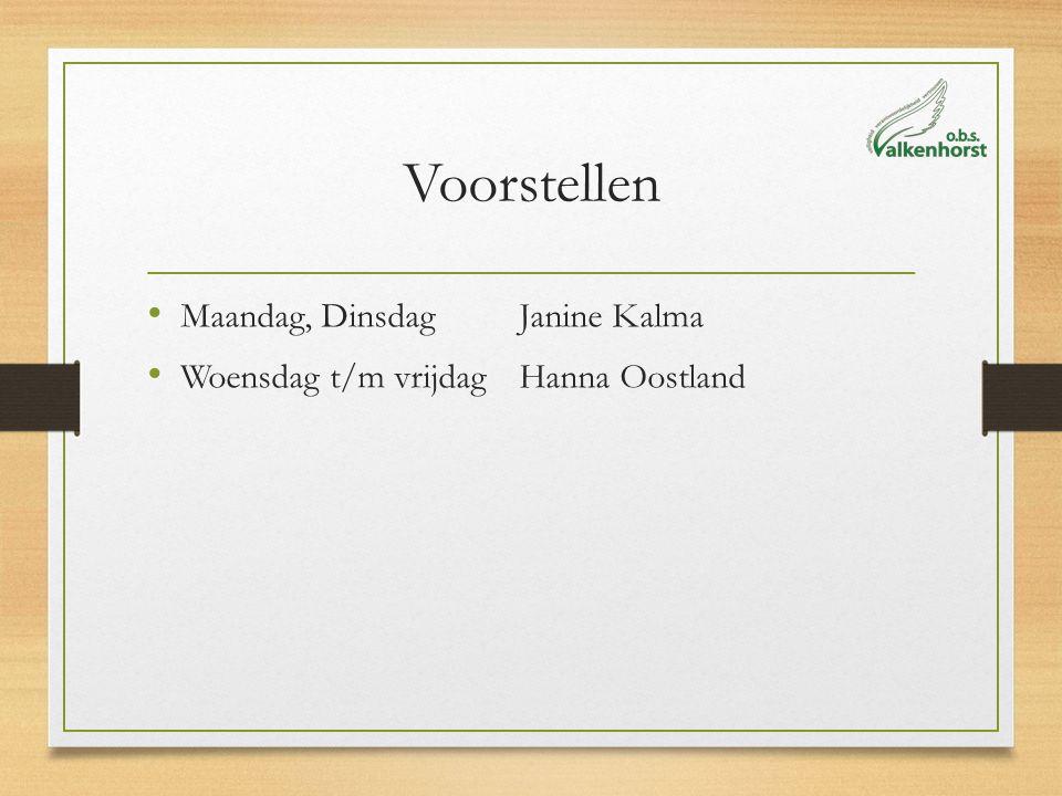 Voorstellen Maandag, DinsdagJanine Kalma Woensdag t/m vrijdagHanna Oostland
