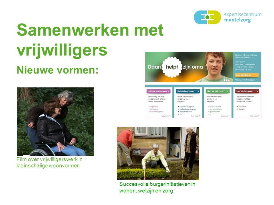 Samenwerken met vrijwilligers Nieuwe vormen: Film over vrijwilligerswerk in kleinschalige woonvormen Succesvolle burgerinitiatieven in wonen, welzijn