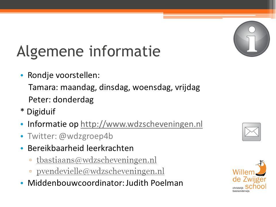 Algemene informatie Rondje voorstellen: Tamara: maandag, dinsdag, woensdag, vrijdag Peter: donderdag * Digiduif Informatie op http://www.wdzscheveningen.nlhttp://www.wdzscheveningen.nl Twitter: @wdzgroep4b Bereikbaarheid leerkrachten ▫tbastiaans@wdzscheveningen.nltbastiaans@wdzscheveningen.nl ▫pvendevielle@wdzscheveningen.nlpvendevielle@wdzscheveningen.nl Middenbouwcoordinator: Judith Poelman