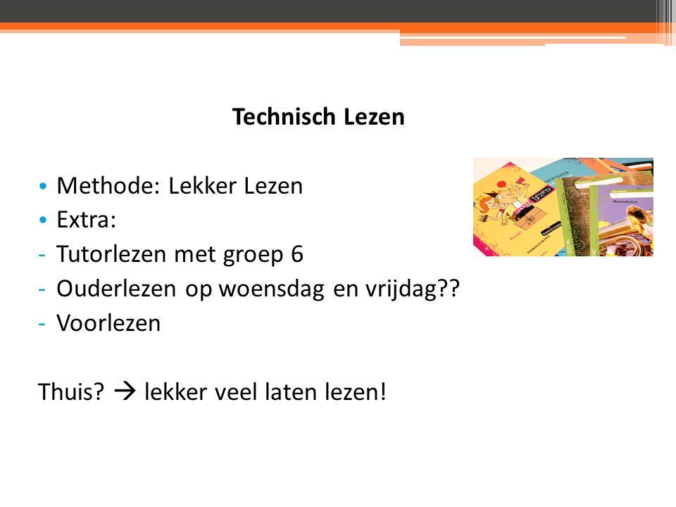 Technisch Lezen Methode: Lekker Lezen Extra: -Tutorlezen met groep 6 -Ouderlezen op woensdag en vrijdag .