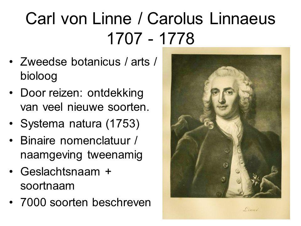 Carl von Linne / Carolus Linnaeus 1707 - 1778 Zweedse botanicus / arts / bioloog Door reizen: ontdekking van veel nieuwe soorten.