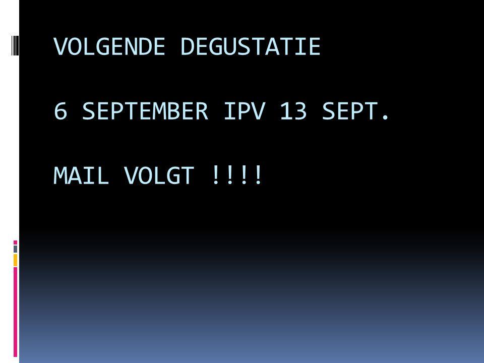 VOLGENDE DEGUSTATIE 6 SEPTEMBER IPV 13 SEPT. MAIL VOLGT !!!!