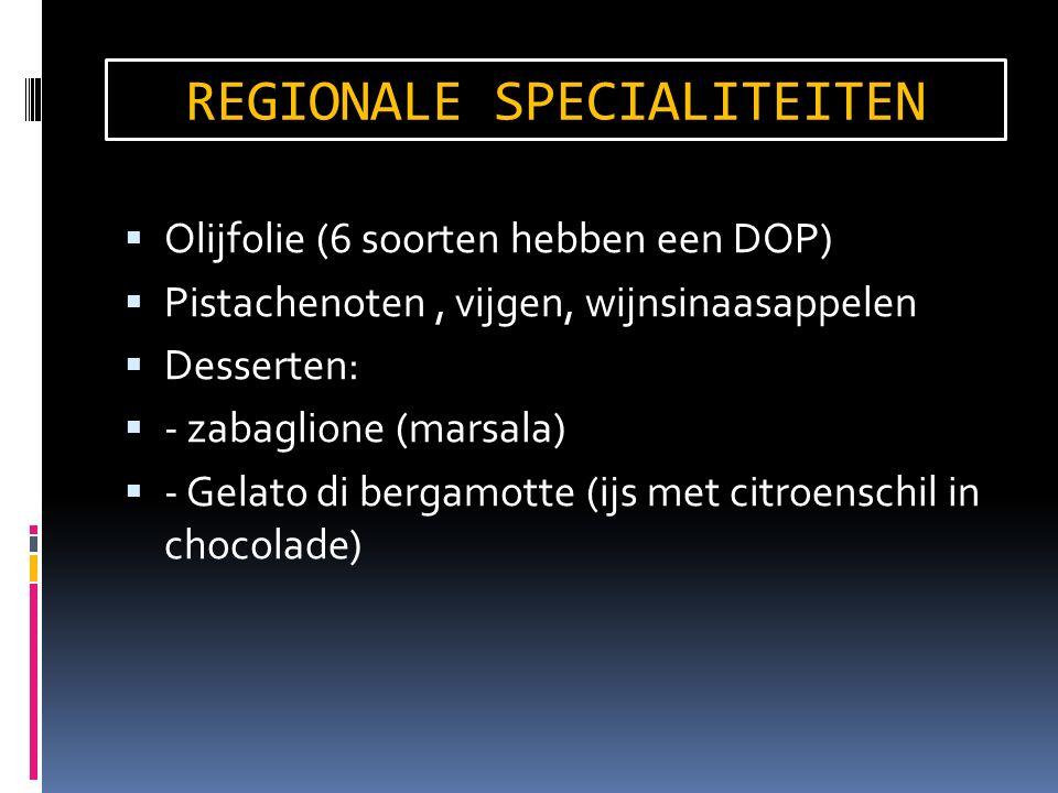  Olijfolie (6 soorten hebben een DOP)  Pistachenoten, vijgen, wijnsinaasappelen  Desserten:  - zabaglione (marsala)  - Gelato di bergamotte (ijs met citroenschil in chocolade) REGIONALE SPECIALITEITEN