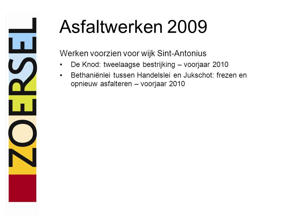 Asfaltwerken 2009 Werken voorzien voor wijk Sint-Antonius De Knod: tweelaagse bestrijking – voorjaar 2010 Bethaniënlei tussen Handelslei en Jukschot: frezen en opnieuw asfalteren – voorjaar 2010