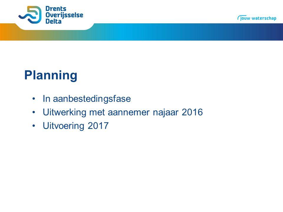Planning In aanbestedingsfase Uitwerking met aannemer najaar 2016 Uitvoering 2017