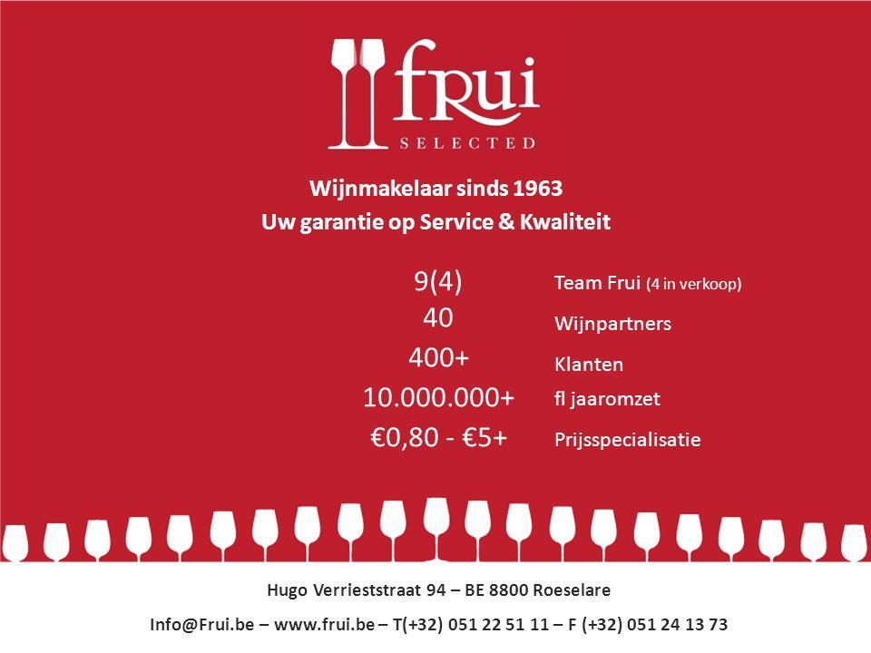 Uw garantie op Kwaliteit & Service 9(4) 40 400+ 10.000.000+ €0,80 - €5+ Hugo Verrieststraat 94 – BE 8800 Roeselare Info@Frui.be – www.frui.be – T(+32) 051 22 51 11 – F (+32) 051 24 13 73 Wijnpartners Klanten fl jaaromzet Prijsspecialisatie Wijnmakelaar sinds 1963 Uw garantie op Service & Kwaliteit Team Frui (4 in verkoop)