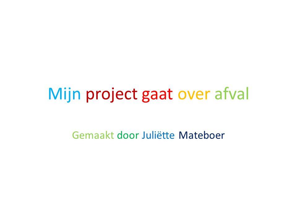 Mijn project gaat over afval Gemaakt door Juliëtte Mateboer