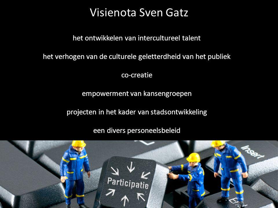 Visienota Sven Gatz het ontwikkelen van intercultureel talent het verhogen van de culturele geletterdheid van het publiek co-creatie empowerment van kansengroepen projecten in het kader van stadsontwikkeling een divers personeelsbeleid