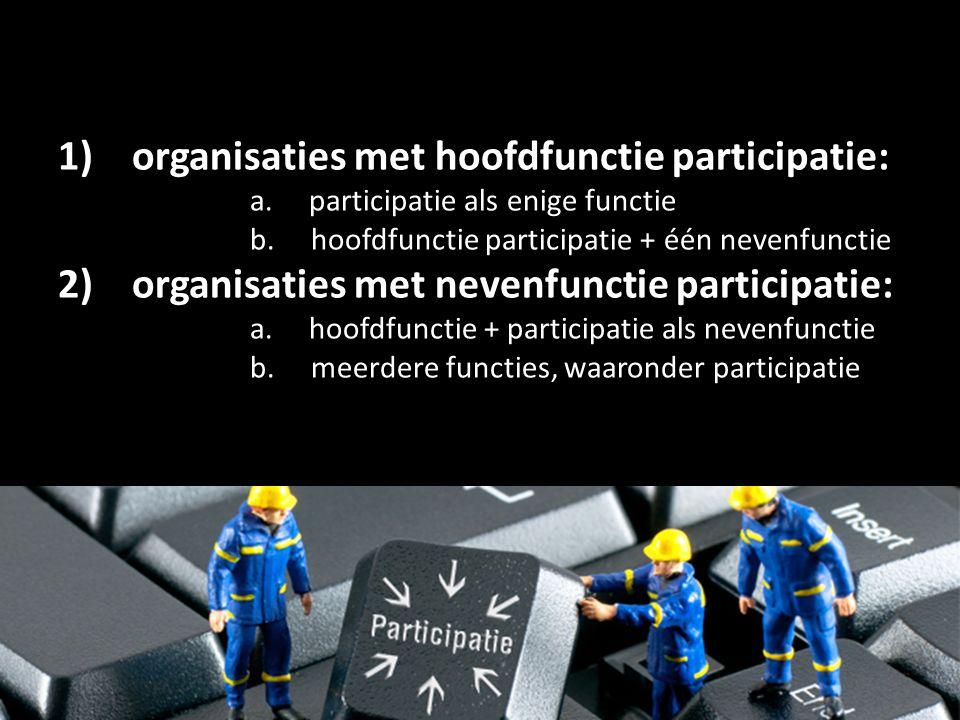 1) organisaties met hoofdfunctie participatie: a. participatie als enige functie b. hoofdfunctie participatie + één nevenfunctie 2) organisaties met n