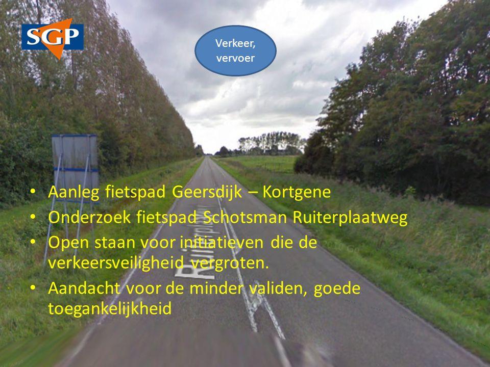 Aanleg fietspad Geersdijk – Kortgene Onderzoek fietspad Schotsman Ruiterplaatweg Open staan voor initiatieven die de verkeersveiligheid vergroten.