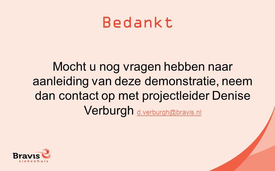 Bedankt Mocht u nog vragen hebben naar aanleiding van deze demonstratie, neem dan contact op met projectleider Denise Verburgh d.verburgh@bravis.nl d.