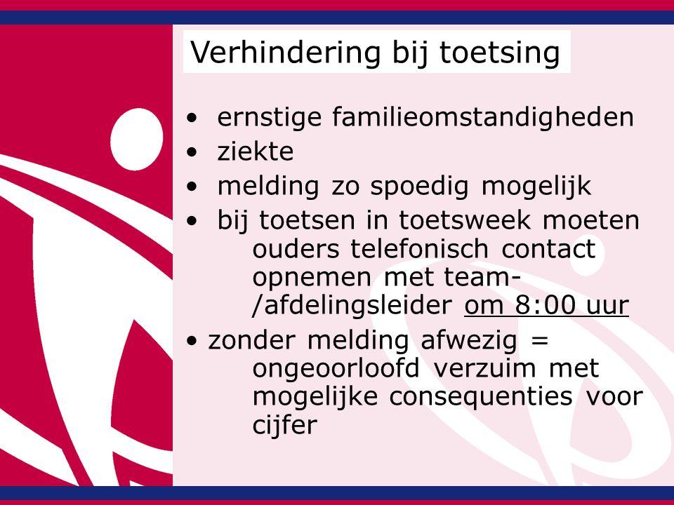 ernstige familieomstandigheden ziekte melding zo spoedig mogelijk bij toetsen in toetsweek moeten ouders telefonisch contact opnemen met team- /afdelingsleider om 8:00 uur zonder melding afwezig = ongeoorloofd verzuim met mogelijke consequenties voor cijfer Verhindering bij toetsing