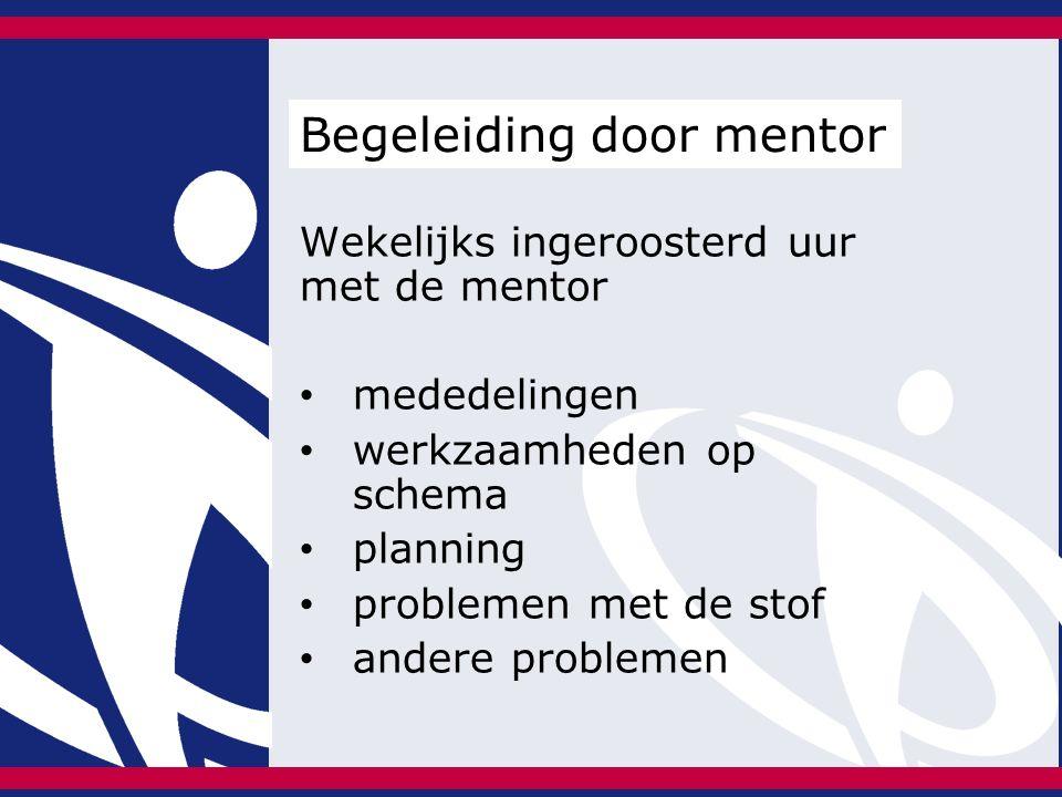 Wekelijks ingeroosterd uur met de mentor mededelingen werkzaamheden op schema planning problemen met de stof andere problemen Begeleiding door mentor