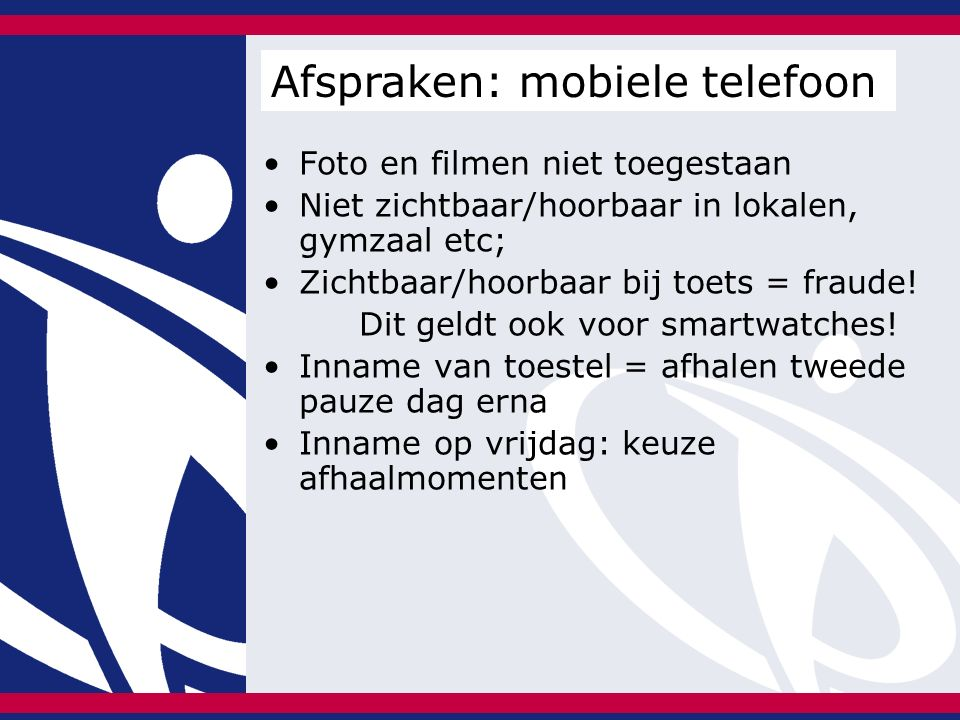 Foto en filmen niet toegestaan Niet zichtbaar/hoorbaar in lokalen, gymzaal etc; Zichtbaar/hoorbaar bij toets = fraude.