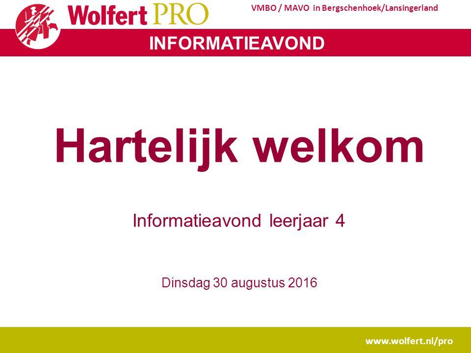 INFORMATIEAVOND www.wolfert.nl/pro VMBO / MAVO in Bergschenhoek/Lansingerland Hartelijk welkom Informatieavond leerjaar 4 Dinsdag 30 augustus 2016