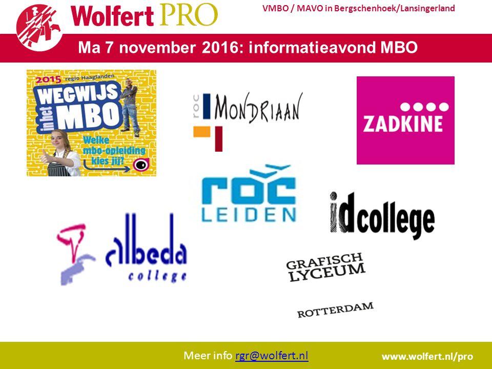 Meer info rgr@wolfert.nlrgr@wolfert.nl www.wolfert.nl/pro VMBO / MAVO in Bergschenhoek/Lansingerland Ma 7 november 2016: informatieavond MBO