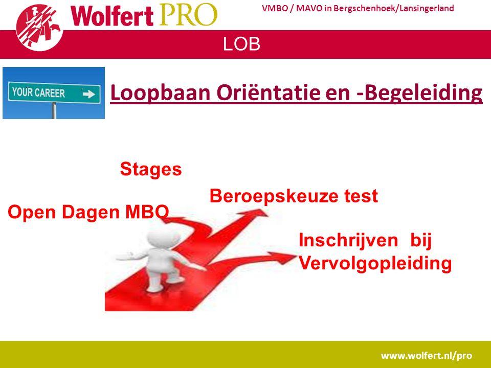 LOB www.wolfert.nl/pro VMBO / MAVO in Bergschenhoek/Lansingerland Loopbaan Oriëntatie en -Begeleiding Beroepskeuze test Stages Open Dagen MBO Inschrijven bij Vervolgopleiding