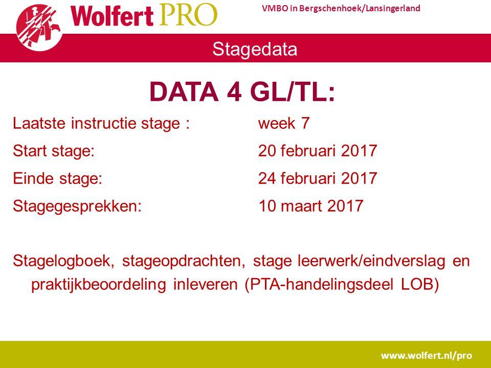 www.wolfert.nl/pro VMBO in Bergschenhoek/Lansingerland Stagedata DATA 4 GL/TL: Laatste instructie stage :week 7 Start stage: 20 februari 2017 Einde stage: 24 februari 2017 Stagegesprekken:10 maart 2017 Stagelogboek, stageopdrachten, stage leerwerk/eindverslag en praktijkbeoordeling inleveren (PTA-handelingsdeel LOB)