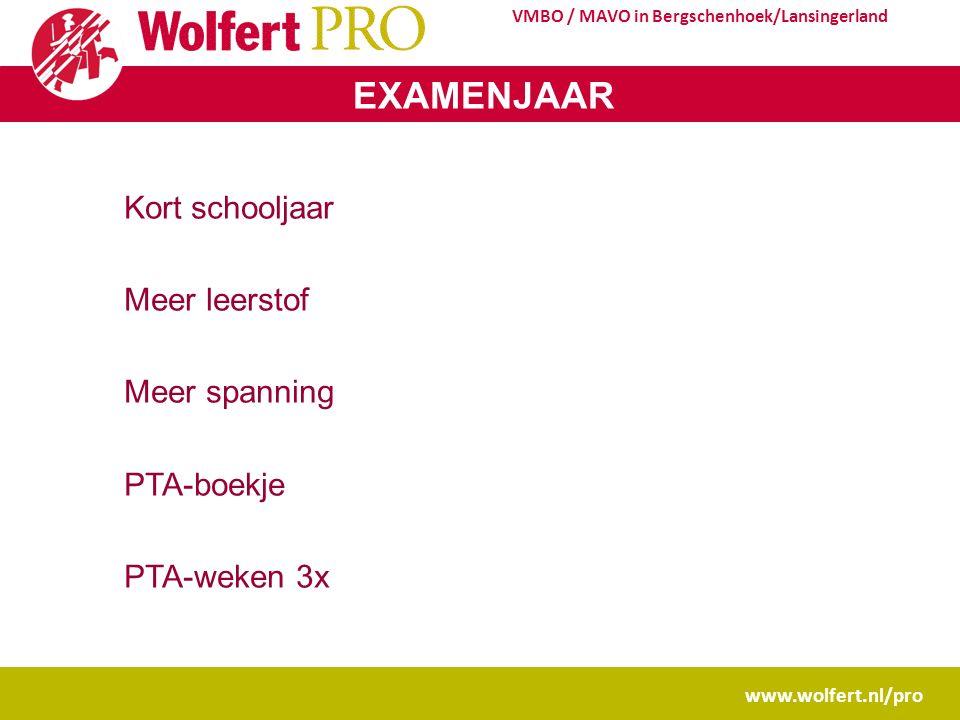 www.wolfert.nl/pro VMBO / MAVO in Bergschenhoek/Lansingerland EXAMENJAAR Kort schooljaar Meer leerstof Meer spanning PTA-boekje PTA-weken 3x