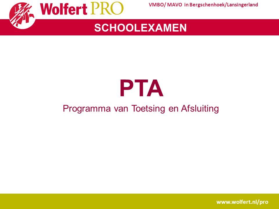 www.wolfert.nl/pro VMBO/ MAVO in Bergschenhoek/Lansingerland SCHOOLEXAMEN PTA Programma van Toetsing en Afsluiting