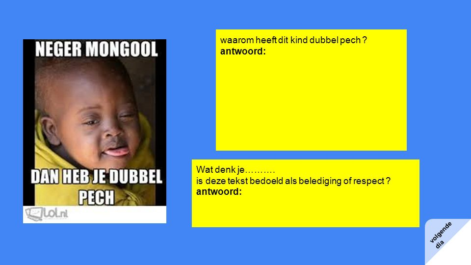volgende dia waarom heeft dit kind dubbel pech . antwoord: Wat denk je……….