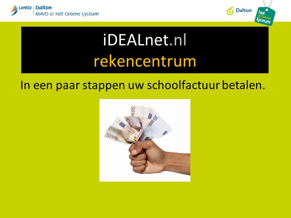 iDEALnet.nl rekencentrum In een paar stappen uw schoolfactuur betalen.