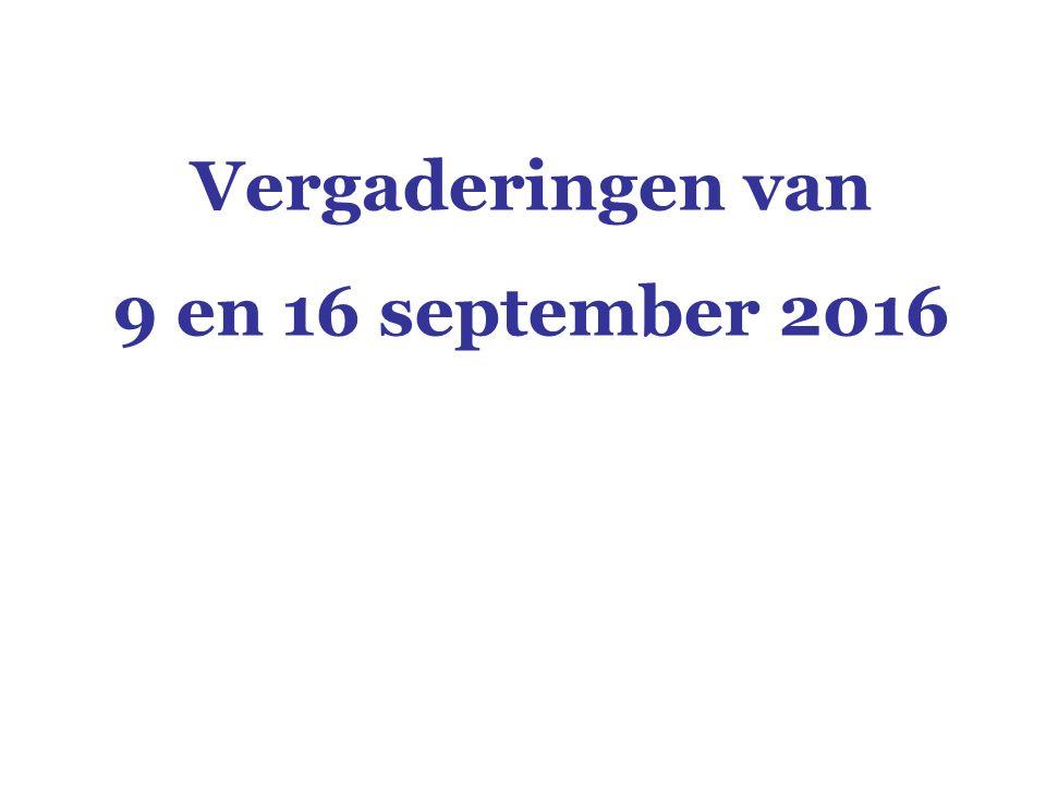 Vergaderingen van 9 en 16 september 2016