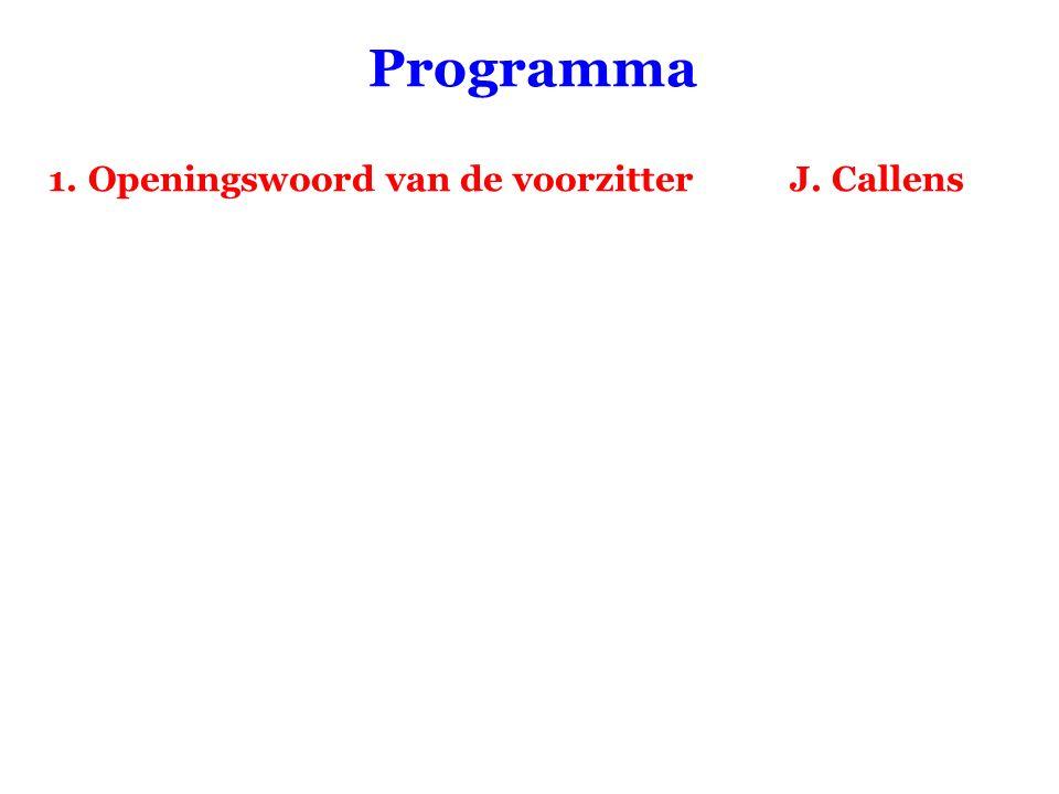 Programma 1.Openingswoord van de voorzitter J. Callens