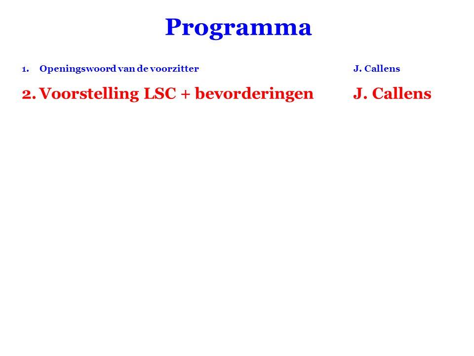 Programma 1.Openingswoord van de voorzitterJ. Callens 2.Voorstelling LSC + bevorderingenJ. Callens