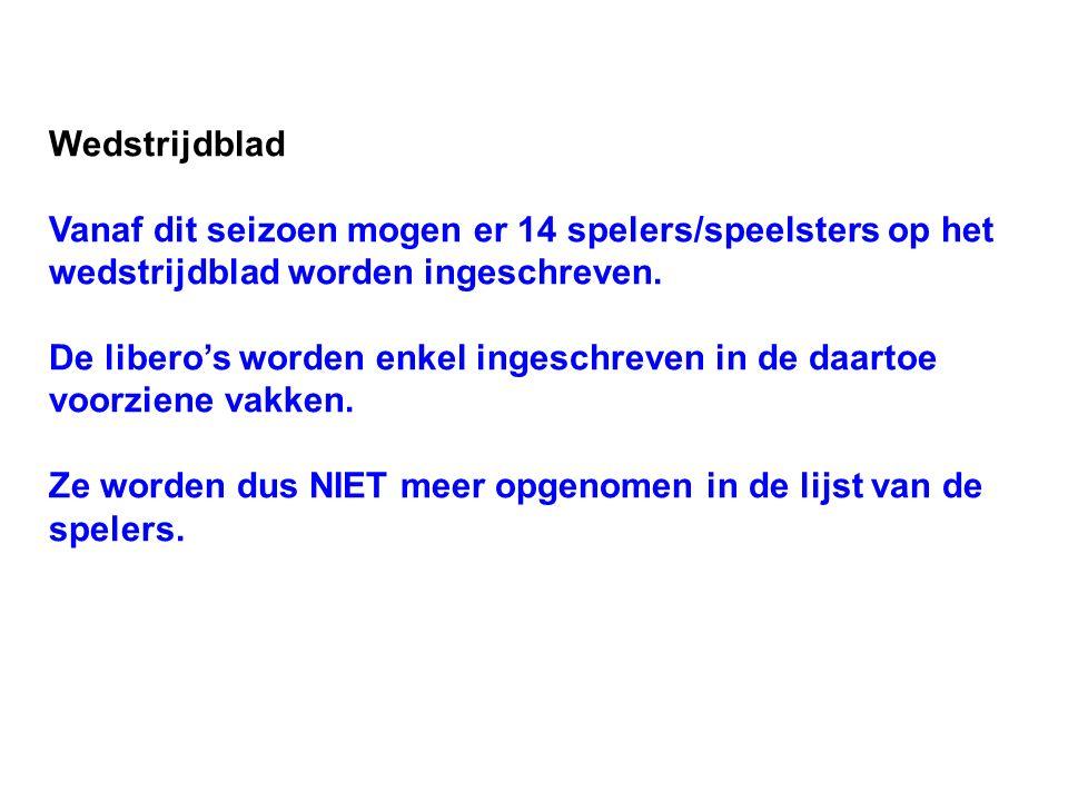 Wedstrijdblad Vanaf dit seizoen mogen er 14 spelers/speelsters op het wedstrijdblad worden ingeschreven.
