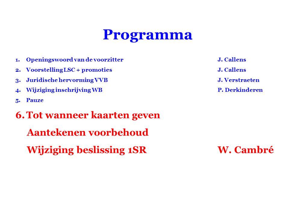 Programma 1.Openingswoord van de voorzitterJ. Callens 2.Voorstelling LSC + promotiesJ. Callens 3.Juridische hervorming VVBJ. Verstraeten 4.Wijziging i