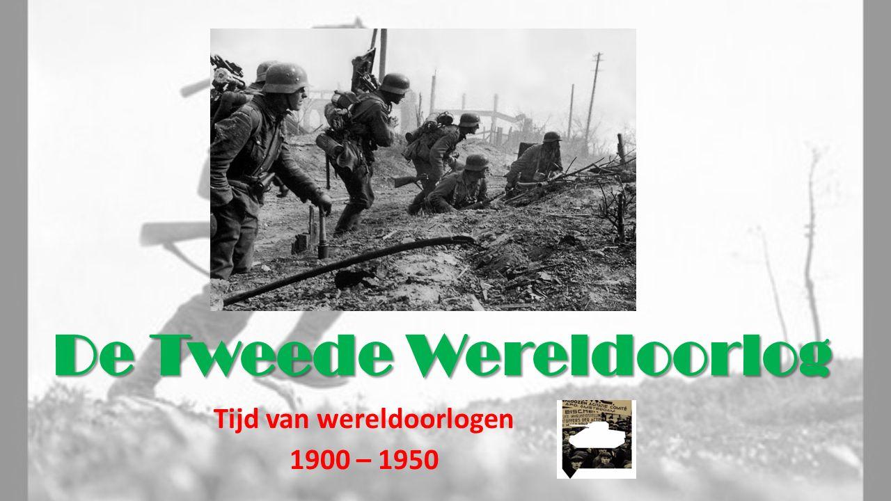 De Tweede Wereldoorlog Tijd van wereldoorlogen 1900 – 1950