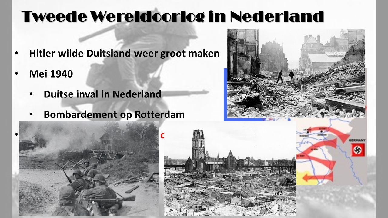 Tweede Wereldoorlog in Nederland Hitler wilde Duitsland weer groot maken Mei 1940 Duitse inval in Nederland Bombardement op Rotterdam Nederland geeft zich over = capitulatie