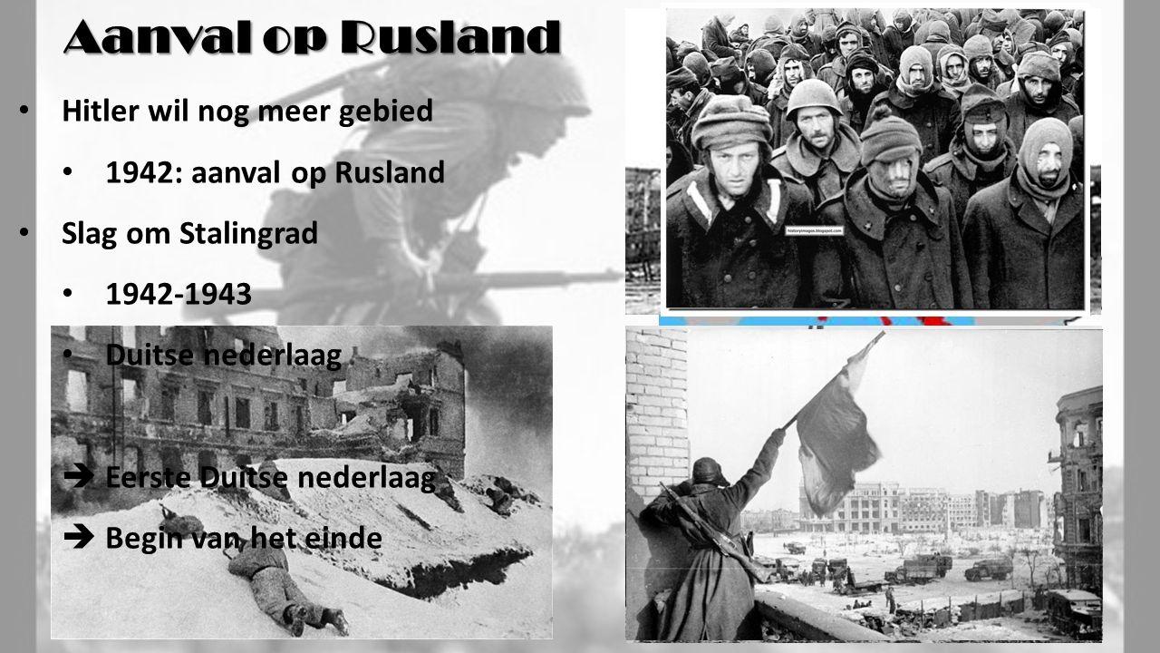 Hitler wil nog meer gebied 1942: aanval op Rusland Slag om Stalingrad 1942-1943 Duitse nederlaag  Eerste Duitse nederlaag  Begin van het einde Aanval op Rusland