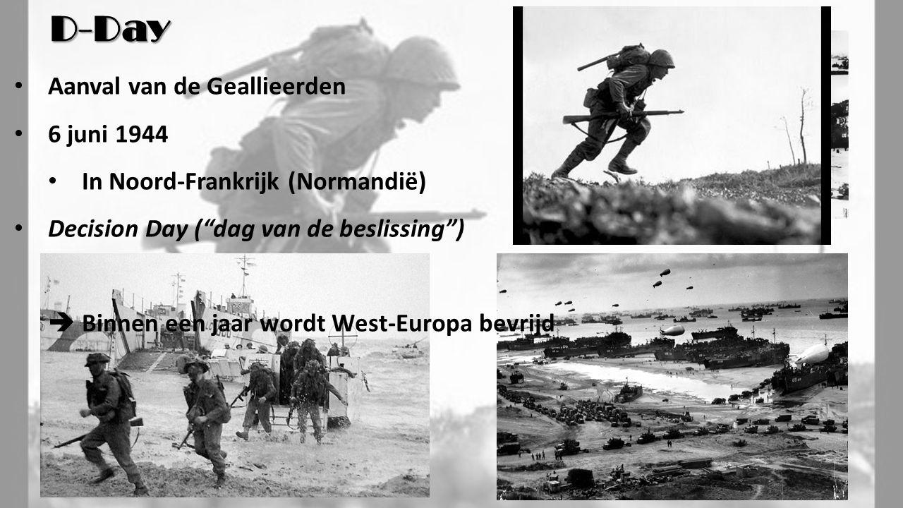 Aanval van de Geallieerden 6 juni 1944 In Noord-Frankrijk (Normandië) Decision Day ( dag van de beslissing )  Binnen een jaar wordt West-Europa bevrijd D-Day