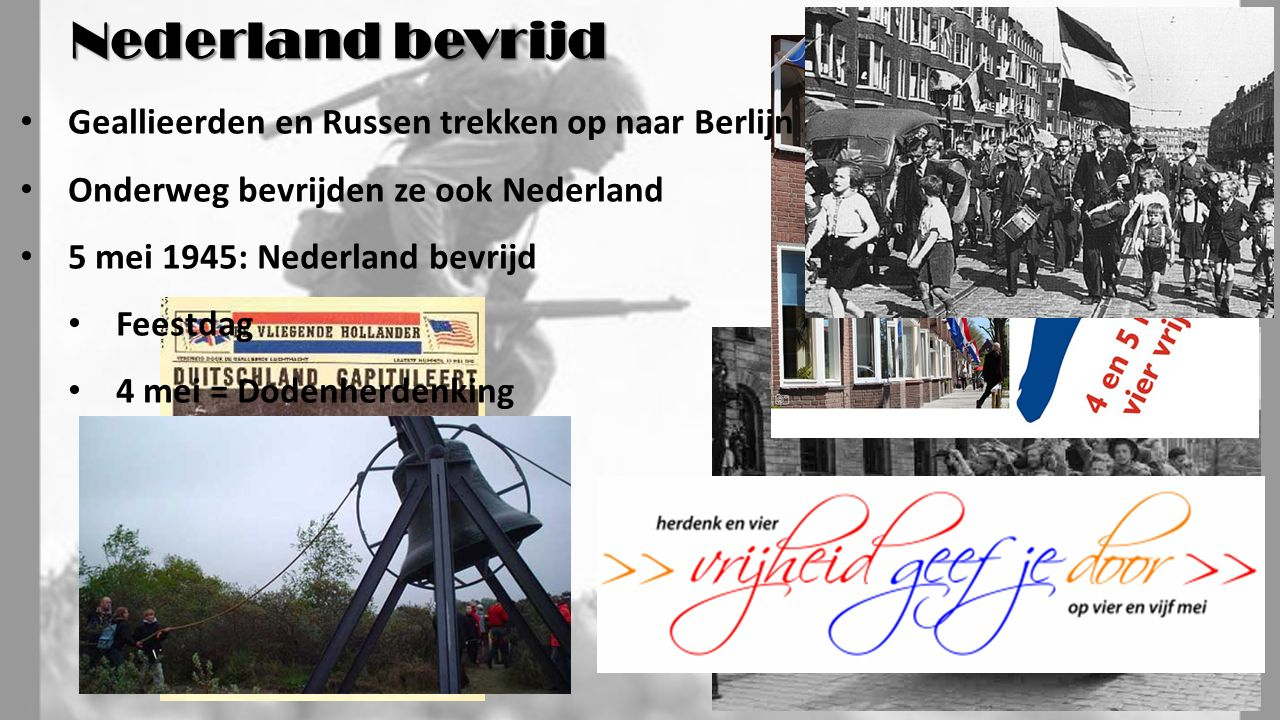 Geallieerden en Russen trekken op naar Berlijn Onderweg bevrijden ze ook Nederland 5 mei 1945: Nederland bevrijd Feestdag 4 mei = Dodenherdenking Nederland bevrijd