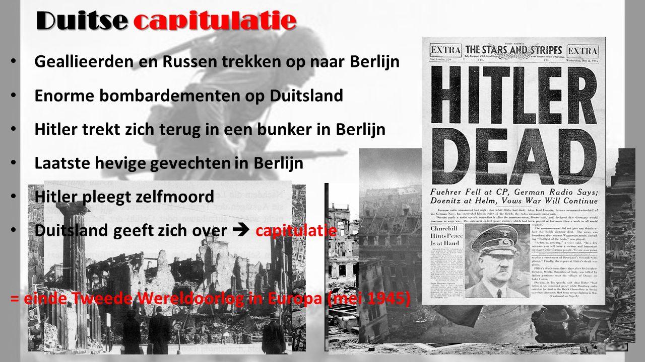 Geallieerden en Russen trekken op naar Berlijn Enorme bombardementen op Duitsland Hitler trekt zich terug in een bunker in Berlijn Laatste hevige gevechten in Berlijn Hitler pleegt zelfmoord Duitsland geeft zich over  capitulatie = einde Tweede Wereldoorlog in Europa (mei 1945) Duitse capitulatie