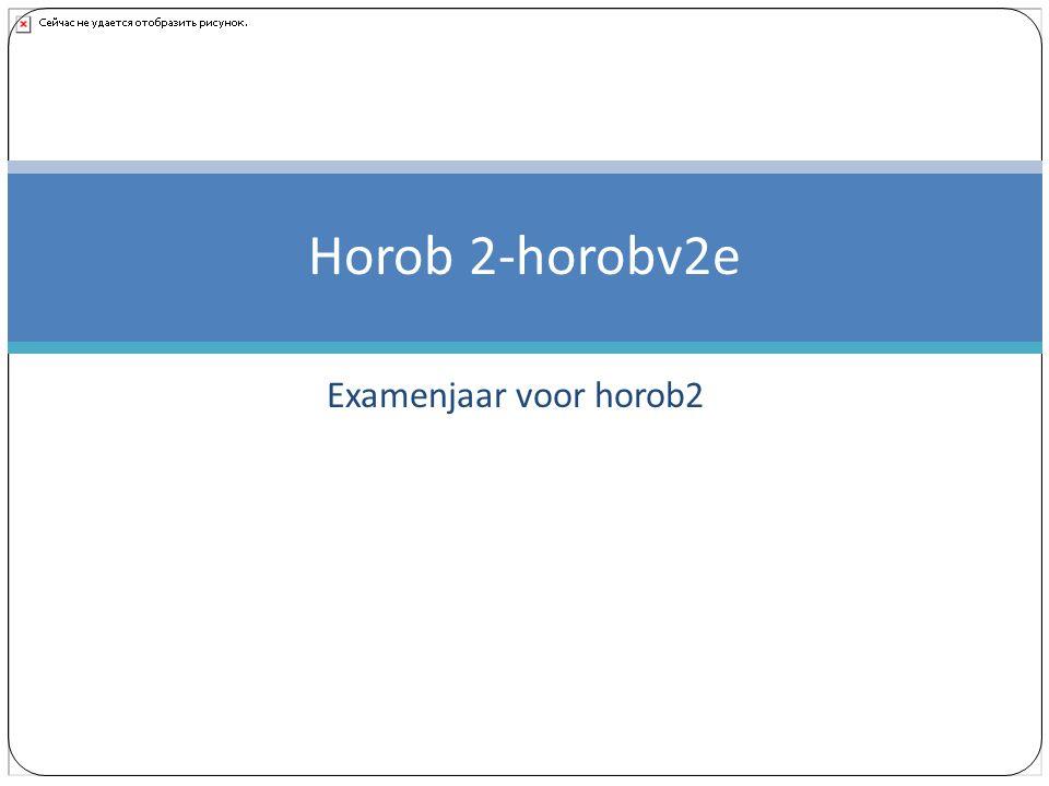Examenjaar voor horob2 Horob 2-horobv2e