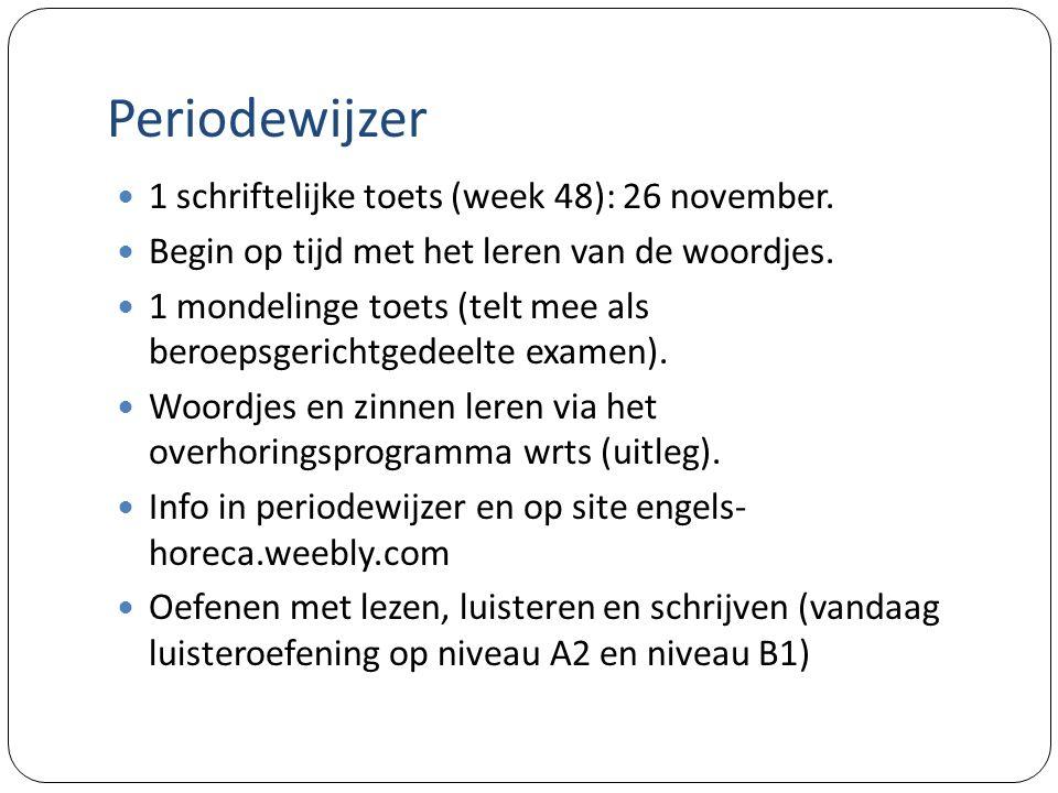 Periodewijzer 1 schriftelijke toets (week 48): 26 november.