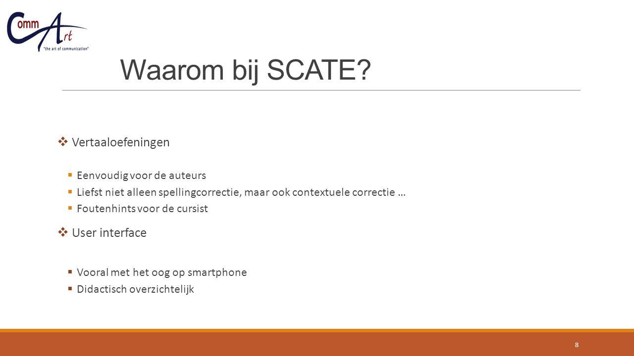 Waarom bij SCATE?  Vertaaloefeningen  Eenvoudig voor de auteurs  Liefst niet alleen spellingcorrectie, maar ook contextuele correctie …  Foutenhin