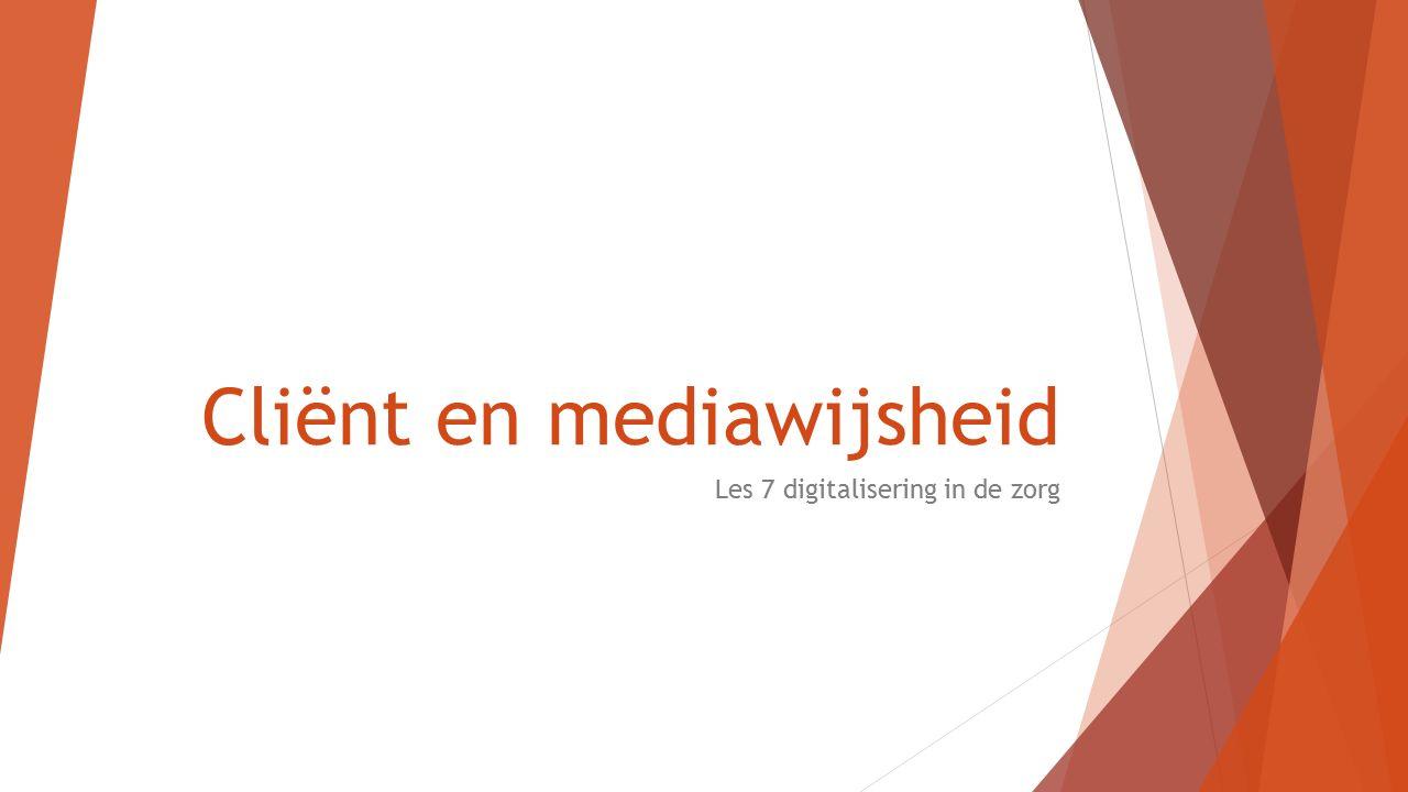 Cliënt en mediawijsheid Les 7 digitalisering in de zorg
