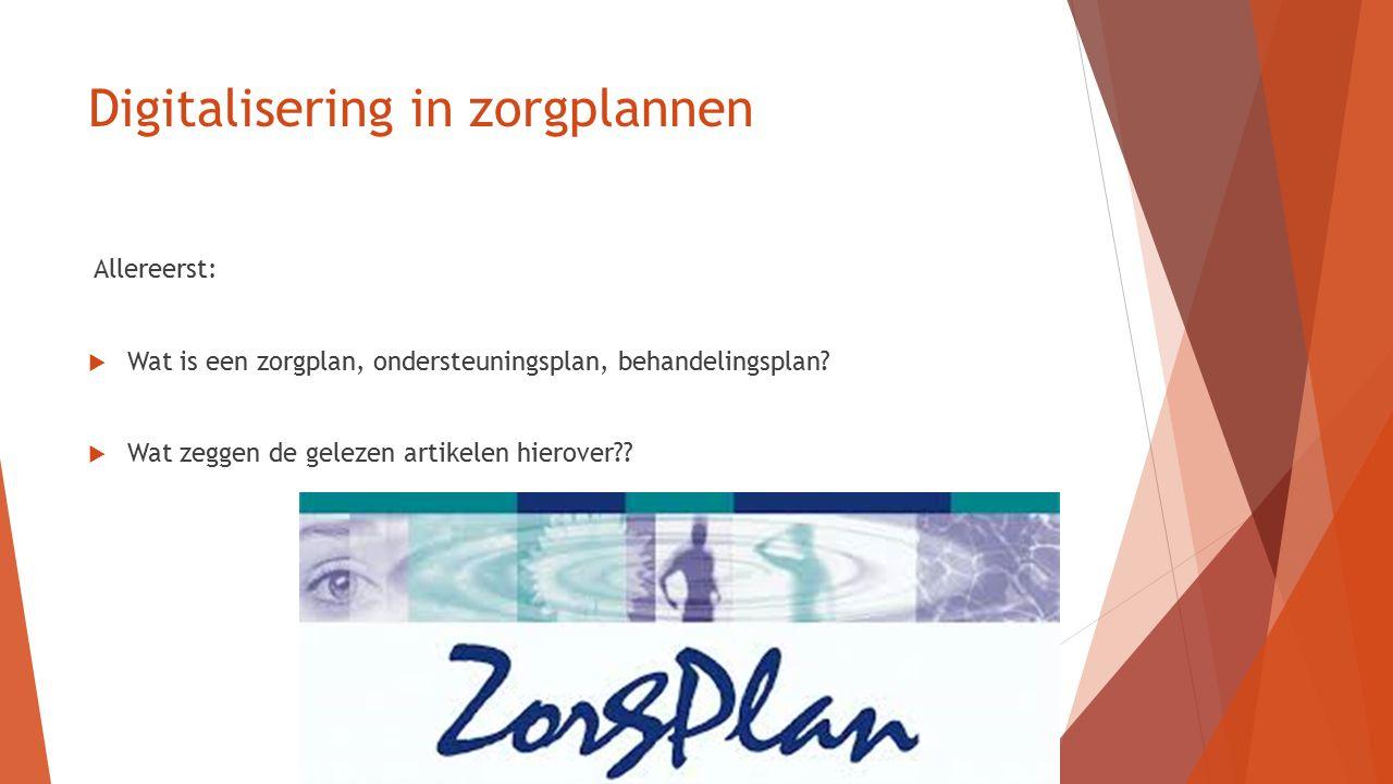 Digitalisering in zorgplannen Allereerst:  Wat is een zorgplan, ondersteuningsplan, behandelingsplan?  Wat zeggen de gelezen artikelen hierover??